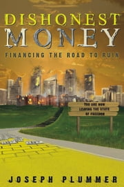 Dishonest Money: Financing the Road to Ruin ebook by Joseph Plummer