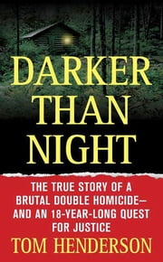 Darker than Night - The True Story of a Brutal Double Homicide and an 18-Year Long Quest for Justice ebook by Tom Henderson