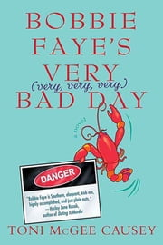 Bobbie Faye's Very (very, very, very) Bad Day - A Novel ebook by Toni McGee Causey