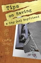 Tips on Having a Gay (Ex) Boyfriend ebook by Carrie Jones