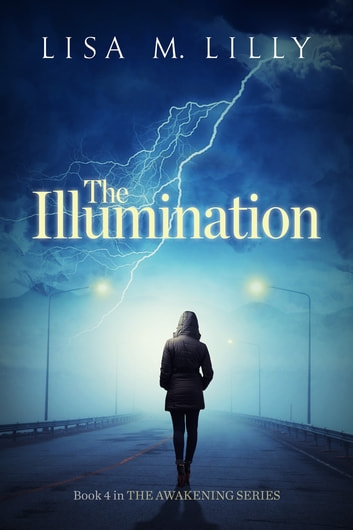 The Illumination - The Awakening, Book 4 ebook by Lisa M. Lilly