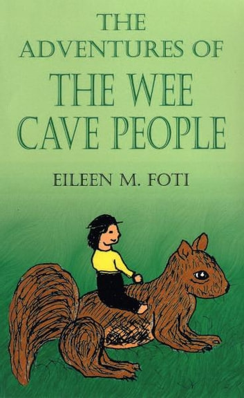 The Adventures of the Wee Cave People ebook by Eileen M. Foti