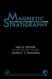 Magnetic Stratigraphy ebook by Meil D. Opdyke, James E.T. Channell