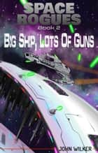 Big Ship, Lots of Guns ebook by John Wilker