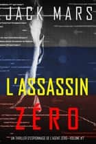 L'Assassin Zéro (Un Thriller d'Espionnage de l'Agent Zéro—Volume #7) ebook by Jack Mars