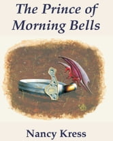 The Prince of Morning Bells ebook by Nancy Kress