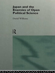Japan and the Enemies of Open Political Science ebook by David Williams