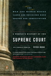 A People's History of the Supreme Court - The Men and Women Whose Cases and Decisions Have Shaped OurConstitution: Revised Edition ebook by Peter Irons