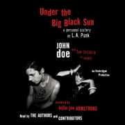 Under the Big Black Sun - A Personal History of L.A. Punk audiobook by John Doe, Tom Desavia