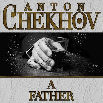 A Father audiobook by Anton Chekhov