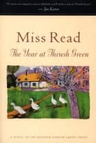 The Year at Thrush Green ebook by Miss Read, John S. Goodall