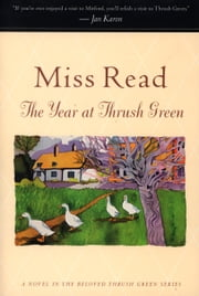 The Year at Thrush Green ebook by Miss Read,John S. Goodall