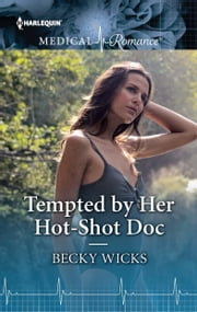 Tempted by Her Hot-Shot Doc ebook by Becky Wicks