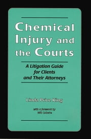Chemical Injury and the Courts - A Litigation Guide for Clients and Their Attorneys ebook by Linda Price King