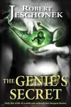 The Genie's Secret - A Fantasy Tale ebook by Robert Jeschonek