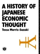 History of Japanese Economic Thought ebook by Tessa Morris Suzuki