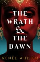 The Wrath and the Dawn - The Wrath and the Dawn Book 1 ebook by Renée Ahdieh