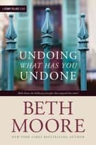 Undoing What Has You Undone ebook by Beth Moore