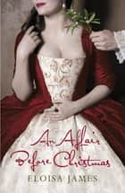 An Affair Before Christmas - A Sexy and Unputdownable Regency Romance Book ebook by Eloisa James