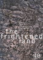 The Frightened Land - Land, Landscape and Politics in South Africa in the Twentieth Century eBook by Jennifer Beningfield