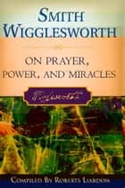 Smith Wigglesworth on Prayer ebook by Smith Wigglesworth