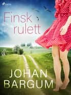 Finsk rulett eBook by Johan Bargum