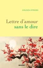 Lettre d'amour sans le dire - roman ebook by Amanda Sthers