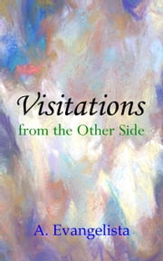 Visitations from the Other Side ebook by A. Evangelista