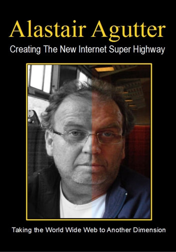 Creating The New Internet Super Highway ebook by Alastair Agutter