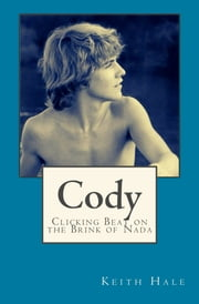 Cody - Clicking Beat on the Brink of Nada ebook by Keith Hale