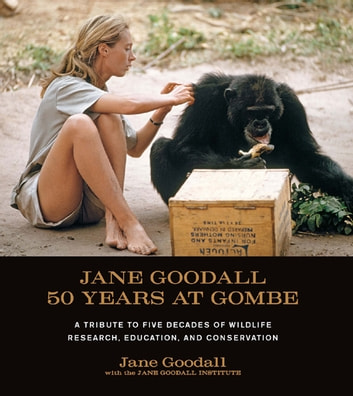 Jane Goodall: 50 Years at Gombe ebook by Jane Goodall