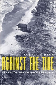 Against the Tide: The Battle for America's Beaches ebook by Dean, Cornelia