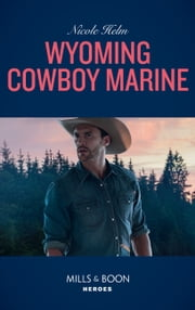 Wyoming Cowboy Marine (Mills & Boon Heroes) (Carsons & Delaneys: Battle Tested, Book 1) eBook by Nicole Helm