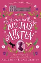 The Unexpected Past of Miss Jane Austen - A page-turning story of adventure, friendship and family ebook by Ada Bright, Cass Grafton