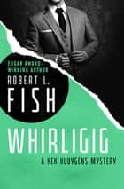 Whirligig ebook by Robert L. Fish