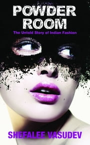 The Powder Room - The Untold Story of Indian Fashion ebook by Shefalee Vasudev