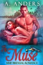 The Muse - MMF Bisexual Romance ebook by A. Anders, Alex Anders