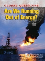 Are We Running Out of Energy? ebook by Christiane Dorion,Britannica Digital Learning