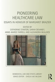 Pioneering Healthcare Law - Essays in Honour of Margaret Brazier ebook by Catherine Stanton,Sarah Devaney,Anne-Maree Farrell,Alexandra Mullock