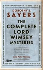 The Complete Lord Peter Wimsey Mysteries ebook by Dorothy L. Sayers