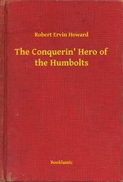 The Conquerin' Hero of the Humbolts ebook by Robert Ervin Howard