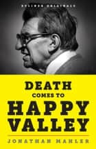 Death Comes to Happy Valley: Penn State and the Tragic Legacy of Joe Paterno ebook by Jonathan Mahler