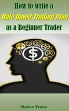 How to write a Rule Based Trading Plan as a Beginner Trader E-bok by Shadow Trader