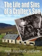 The Life and Sins of a Crofter's Son ebook by Hugh Matheson
