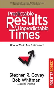 Predictable Results in Unpredictable Times ebook by Stephen Covey