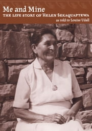 Me and Mine - The Life Story of Helen Sekaquaptewa ebook by Louise Udall