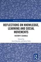Reflections on Knowledge, Learning and Social Movements - History's Schools ebook by Aziz Choudry, Salim Vally