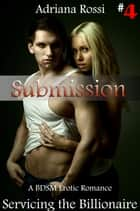 Submission: Servicing the Billionaire Part 4 eBook by Adriana Rossi