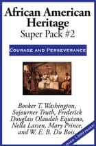 African American Heritage Super Pack #2 - Courage and Perseverance ebook by Booker T. Washington, Sojourner Truth, Frederick Douglass,...
