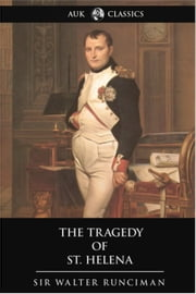 The Tragedy of St. Helena ebook by Sir Walter Runciman